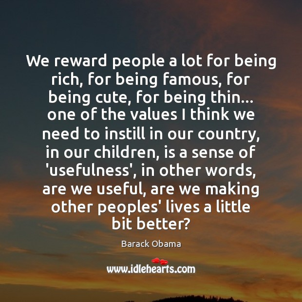 We reward people a lot for being rich, for being famous, for Image