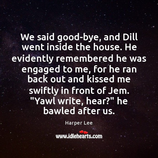 We said good-bye, and Dill went inside the house. He evidently remembered Harper Lee Picture Quote