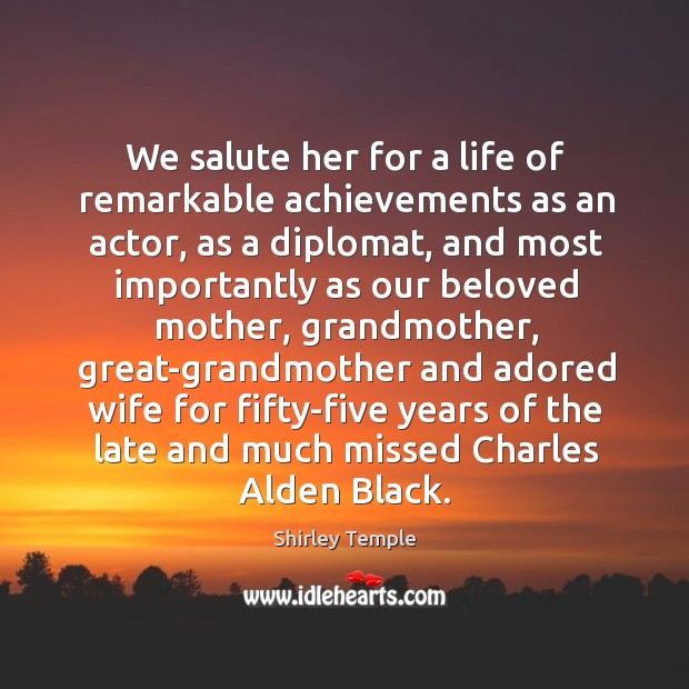 We salute her for a life of remarkable achievements as an actor, Shirley Temple Picture Quote