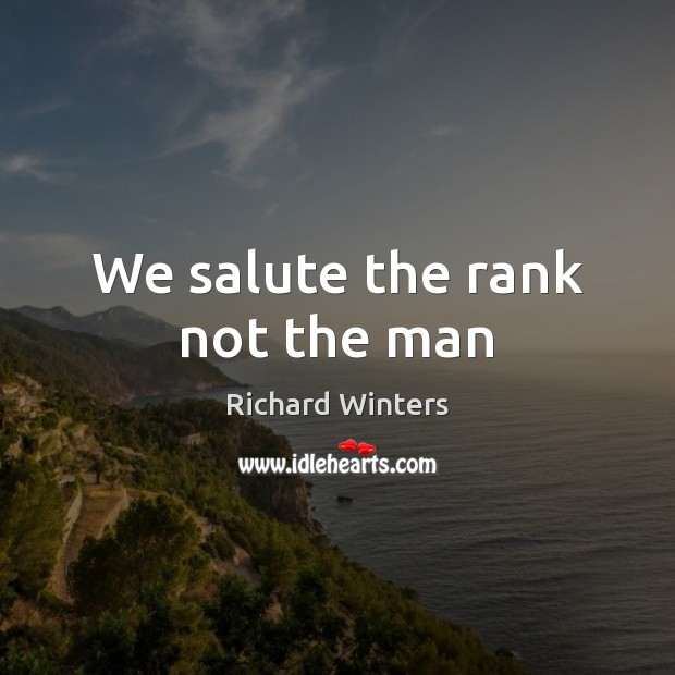 We salute the rank not the man Image