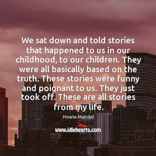 We sat down and told stories that happened to us in our childhood, to our children. Image