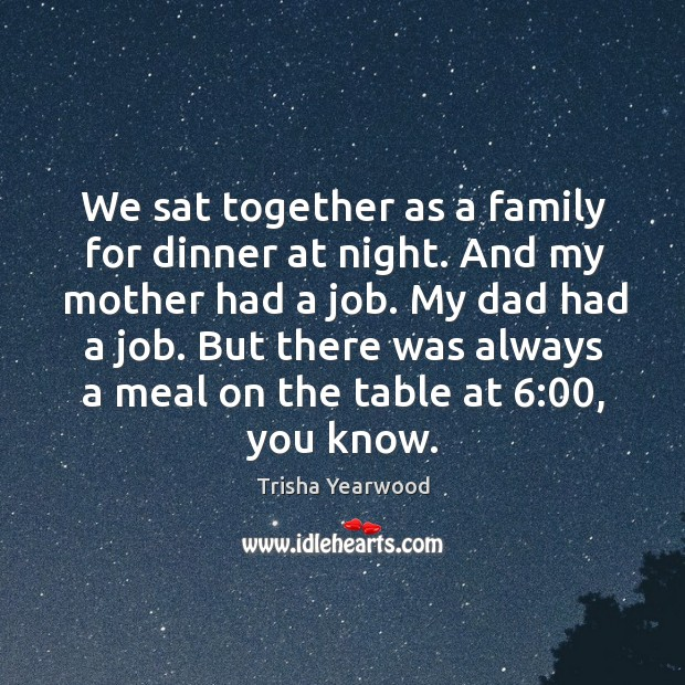 We sat together as a family for dinner at night. Image