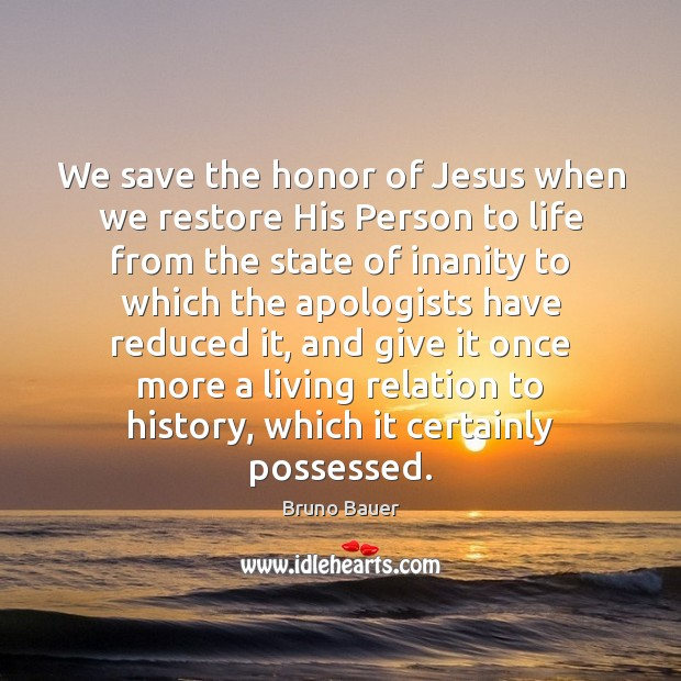 Image, We save the honor of Jesus when we restore His Person to