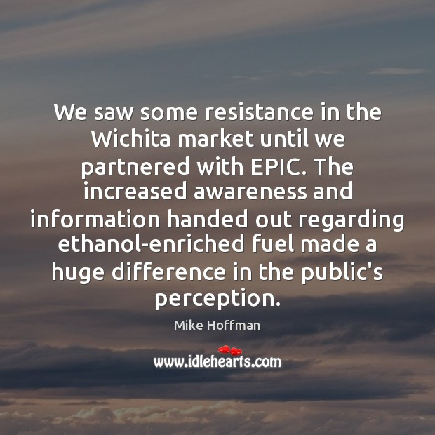 We saw some resistance in the Wichita market until we partnered with Image