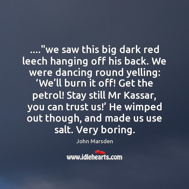 """….""""we saw this big dark red leech hanging off his back. We Image"""
