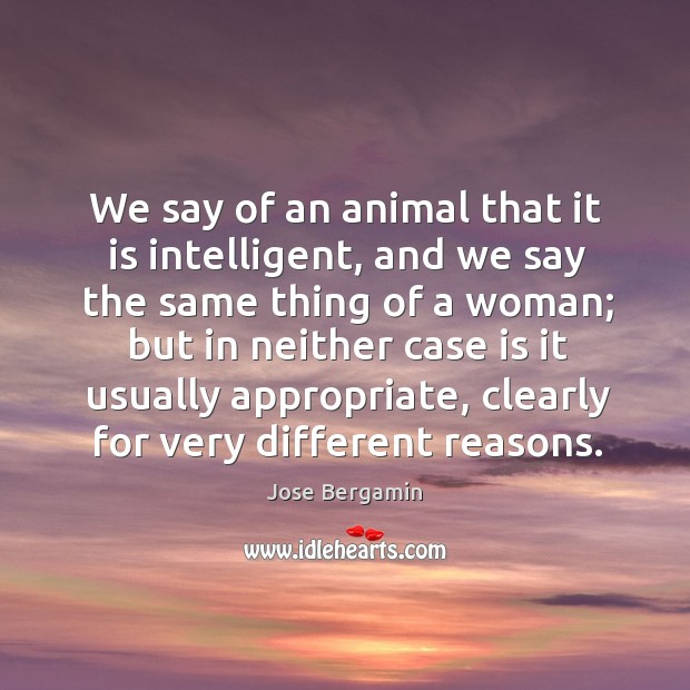 We say of an animal that it is intelligent, and we say the same thing of a woman; Image