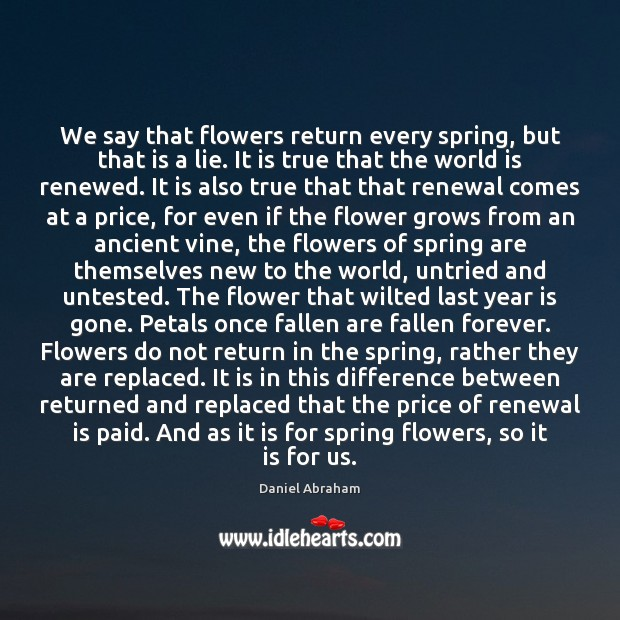 We say that flowers return every spring, but that is a lie. Image