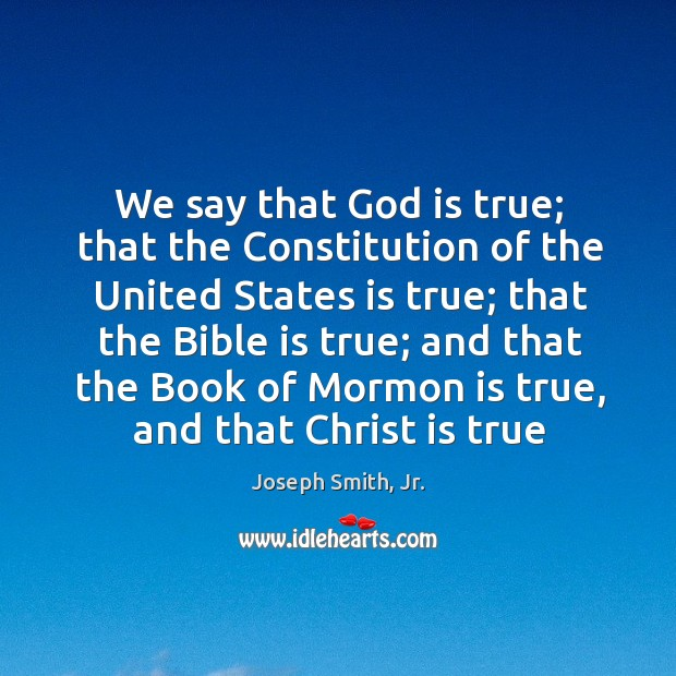 We say that God is true; that the Constitution of the United Image