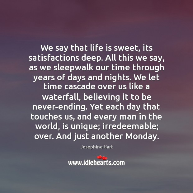 We say that life is sweet, its satisfactions deep. All this we Josephine Hart Picture Quote