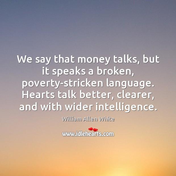 We say that money talks, but it speaks a broken, poverty-stricken language. Image