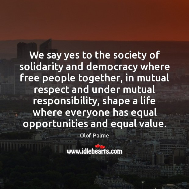 We say yes to the society of solidarity and democracy where free Image