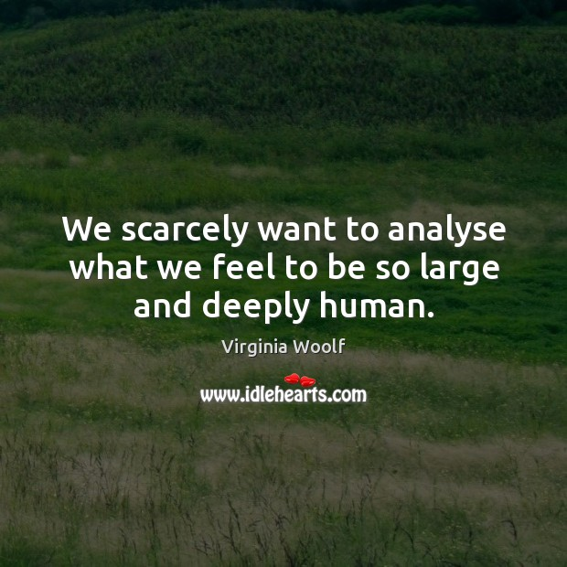 Image, We scarcely want to analyse what we feel to be so large and deeply human.