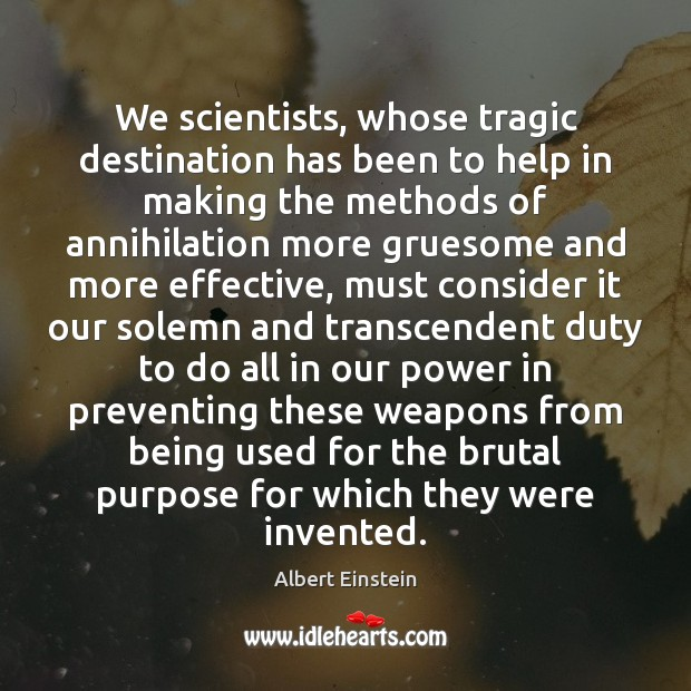 We scientists, whose tragic destination has been to help in making the Image