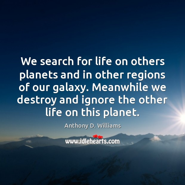 We search for life on others planets and in other regions of Image