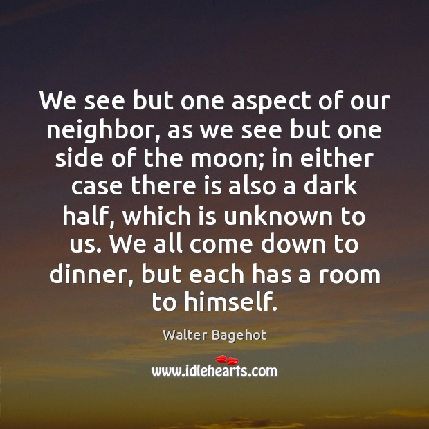 Image, We see but one aspect of our neighbor, as we see but