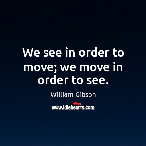 Image, We see in order to move; we move in order to see.
