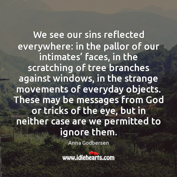 Image, We see our sins reflected everywhere: in the pallor of our intimates'