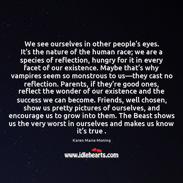 We see ourselves in other people's eyes. It's the nature Karen Marie Moning Picture Quote