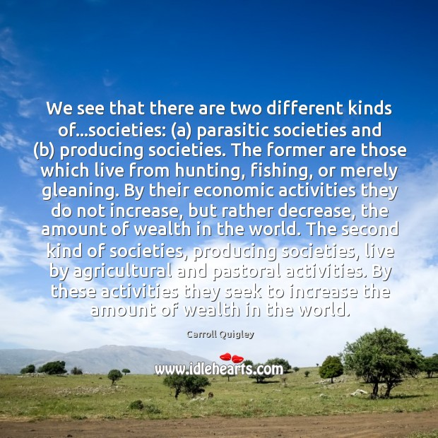 We see that there are two different kinds of…societies: (a) parasitic Carroll Quigley Picture Quote