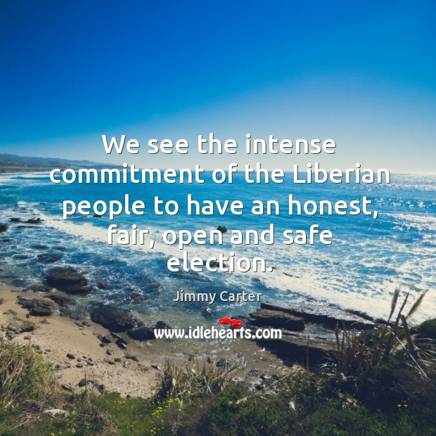We see the intense commitment of the liberian people to have an honest, fair, open and safe election. Image