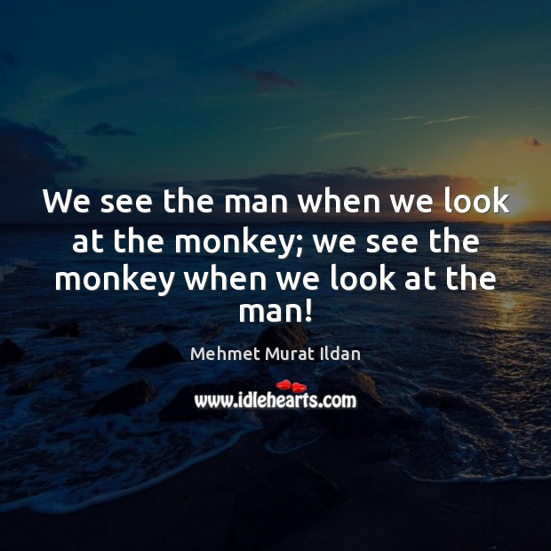 Image, We see the man when we look at the monkey; we see the monkey when we look at the man!