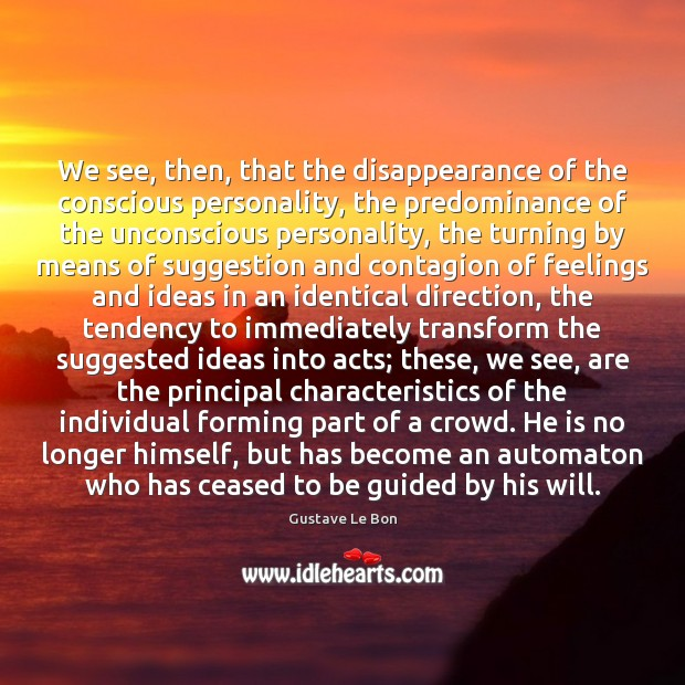 Image, We see, then, that the disappearance of the conscious personality, the predominance
