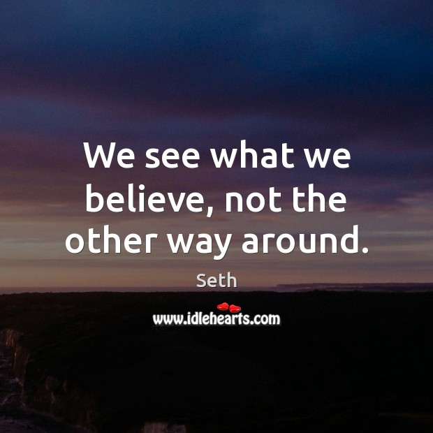 Seth Picture Quote image saying: We see what we believe, not the other way around.