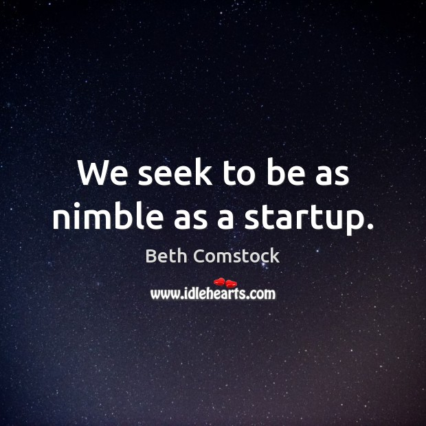 Image, We seek to be as nimble as a startup.
