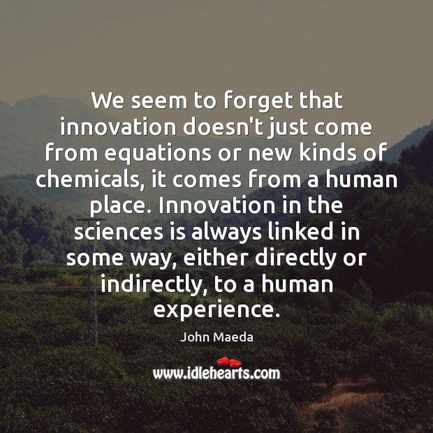 We seem to forget that innovation doesn't just come from equations or Image