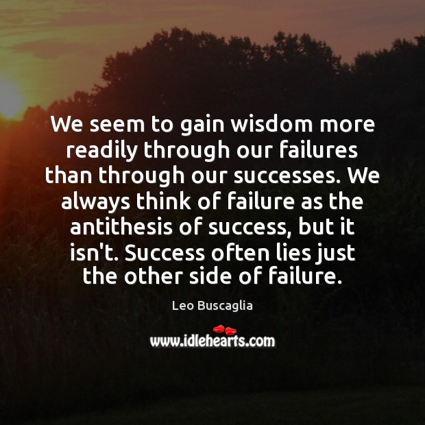 Image, We seem to gain wisdom more readily through our failures than through