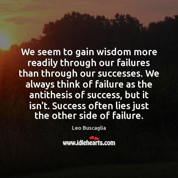 We seem to gain wisdom more readily through our failures than through Image