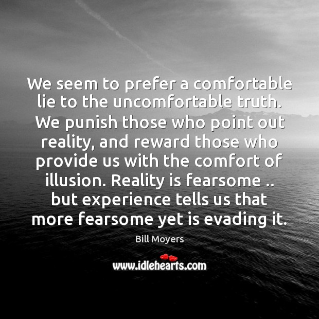 Image, We seem to prefer a comfortable lie to the uncomfortable truth. We