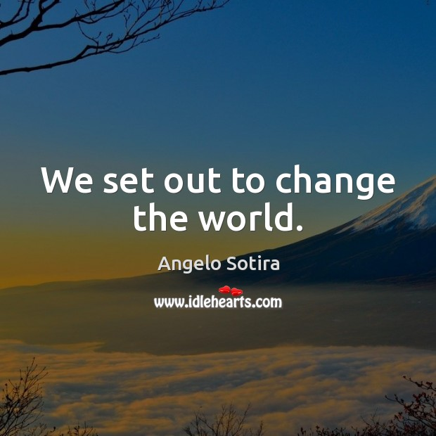 Image, We set out to change the world.