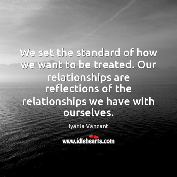 We set the standard of how we want to be treated. Our Iyanla Vanzant Picture Quote