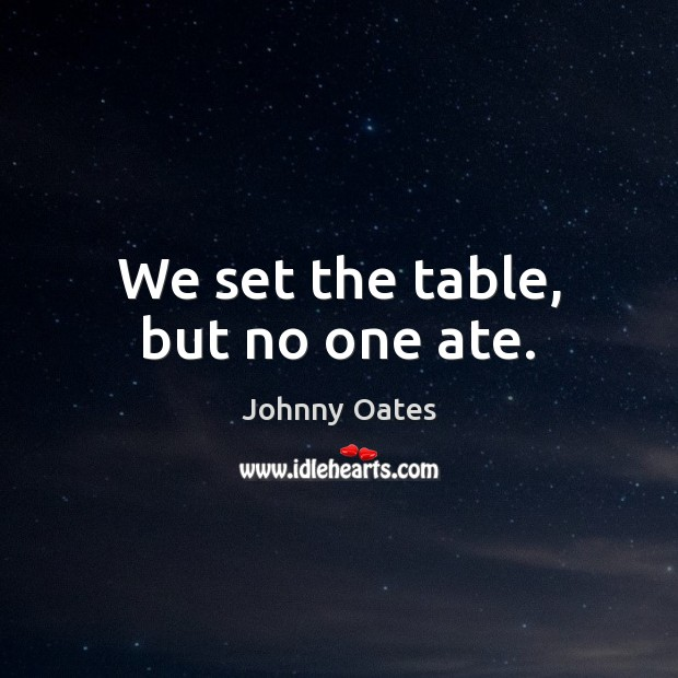 We set the table, but no one ate. Image