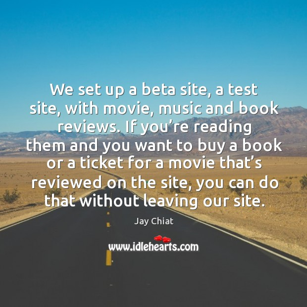 We set up a beta site, a test site, with movie, music and book reviews. Image