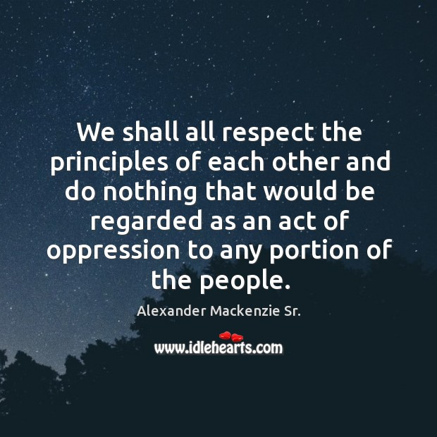 Image, We shall all respect the principles of each other and do nothing that would be