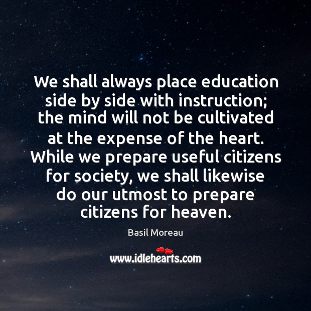 Image, We shall always place education side by side with instruction; the mind