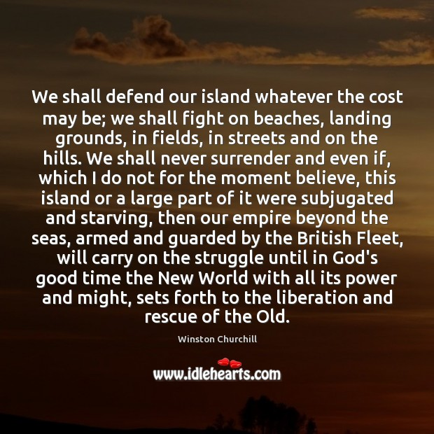 Image, We shall defend our island whatever the cost may be; we shall