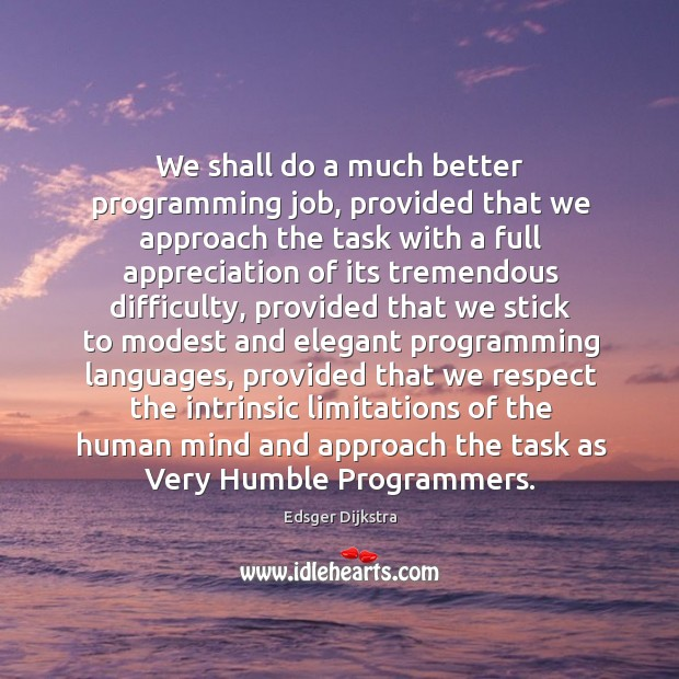 We shall do a much better programming job, provided that we approach Edsger Dijkstra Picture Quote