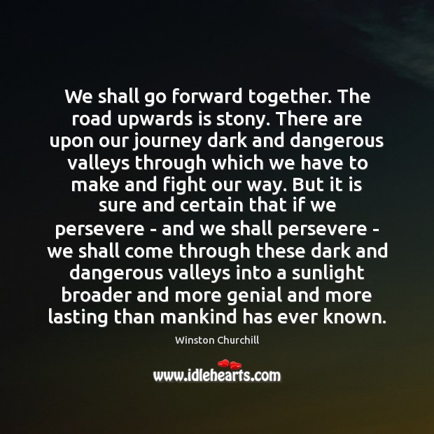 Image, We shall go forward together. The road upwards is stony. There are