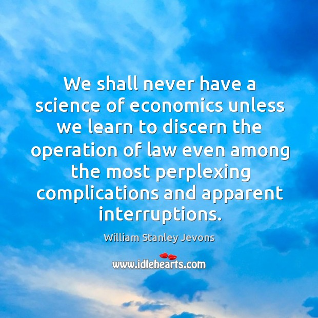 We shall never have a science of economics unless we learn to Image