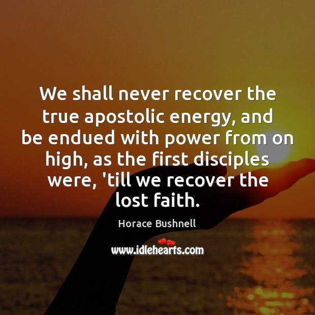 Image, We shall never recover the true apostolic energy, and be endued with