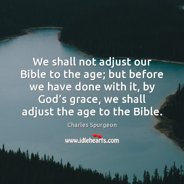 We shall not adjust our Bible to the age; but before we Image
