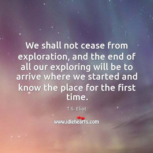 We shall not cease from exploration, and the end of all our Image