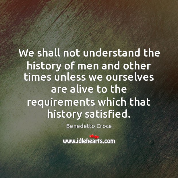 Image, We shall not understand the history of men and other times unless