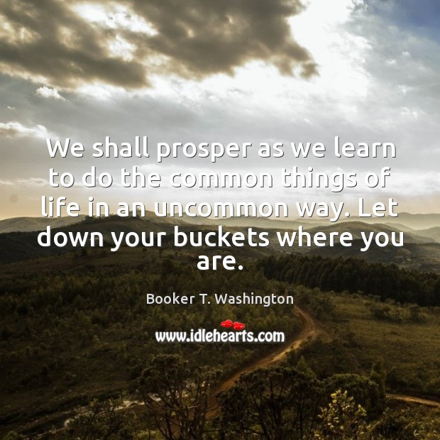 Image, We shall prosper as we learn to do the common things of