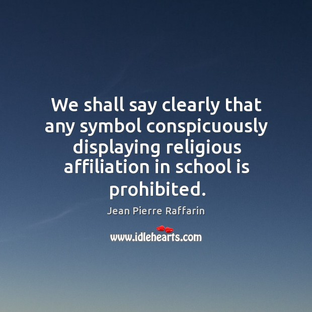 We shall say clearly that any symbol conspicuously displaying religious affiliation in school is prohibited. Image
