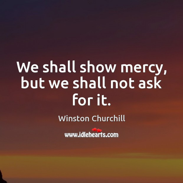 Image, We shall show mercy, but we shall not ask for it.