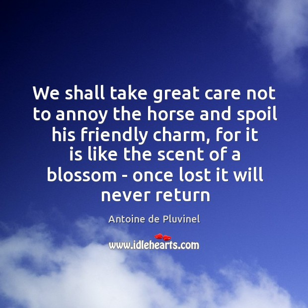 Image, We shall take great care not to annoy the horse and spoil